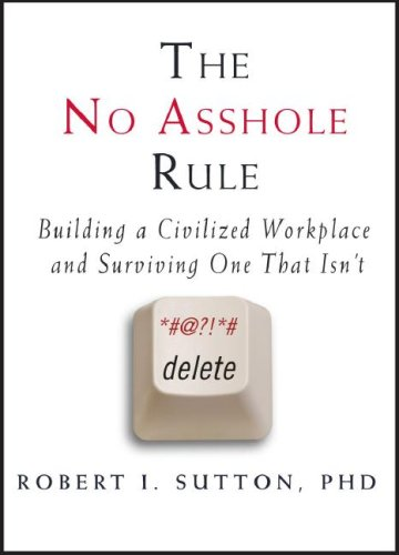 """The No Asshole Rule"" by Robert Sutton (BOOK)"